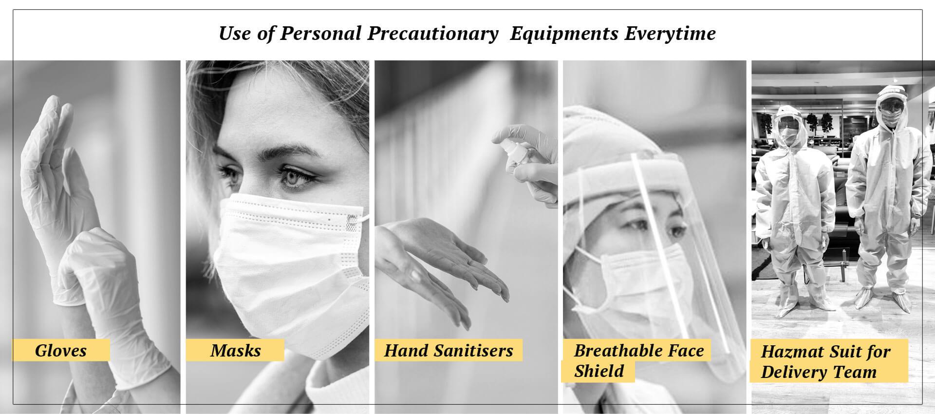 Use of personal precautionary equipment everytime